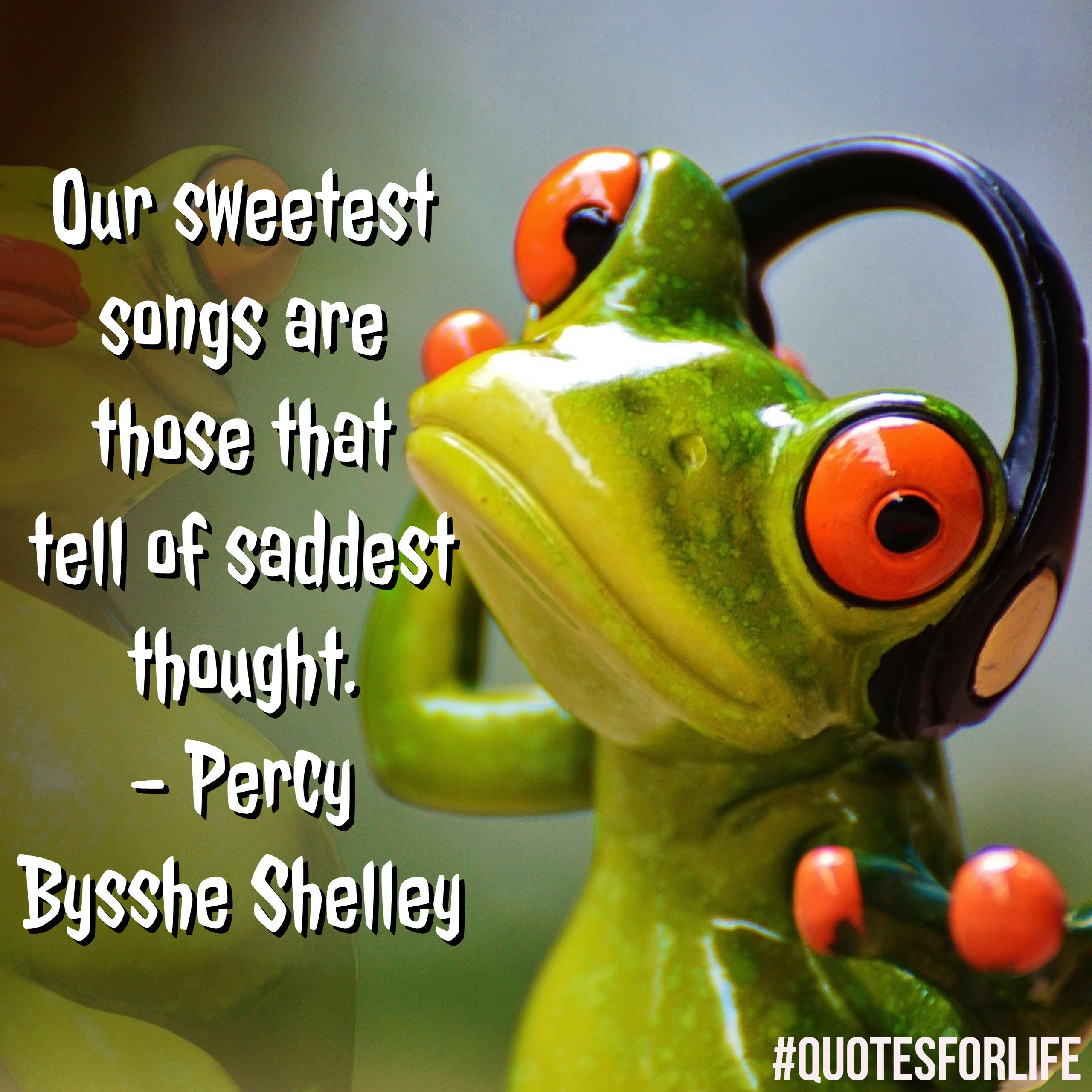 our sweetest songs are those which Our sweetest songs are those that tell of saddest thought - percy bysshe shelley quotes at azquotescom.
