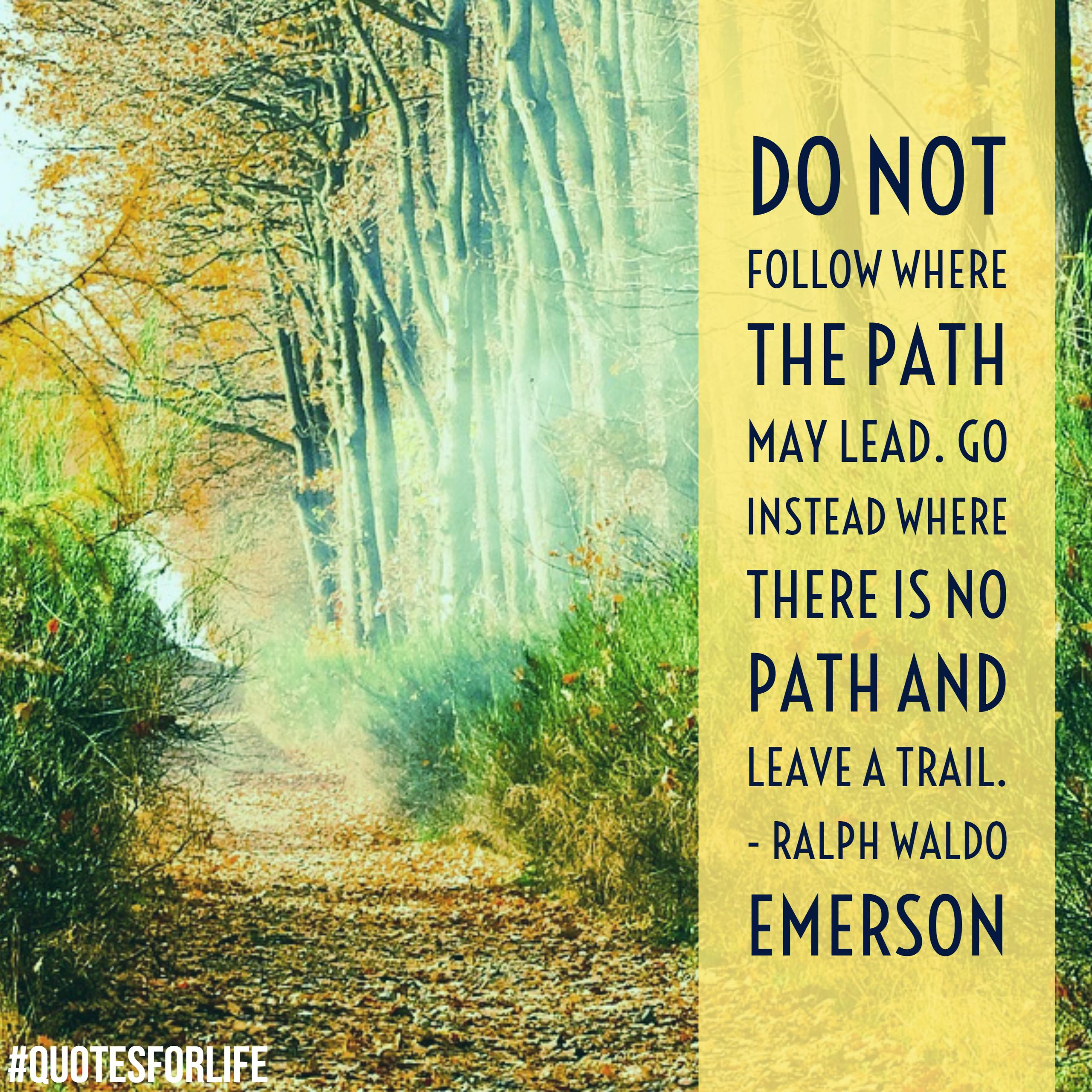 ralph waldo emerson quotes do not follow where the path lead go instead where there is no path and leave a trail ralph waldo emerson